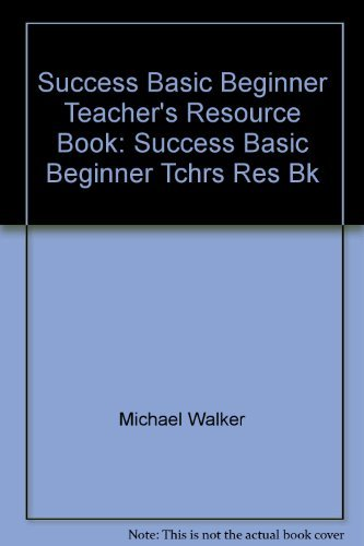 Success Basic Beginner Teacher's Resource Book: Success Basic Beginner Tchrs Res Bk (9780201595925) by Michael Walker