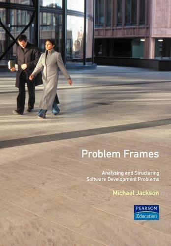 9780201596274: Problem Frames: Analysing & Structuring Software Development Problems: Analysing and Structuring Software Development Problems (ACM Press)