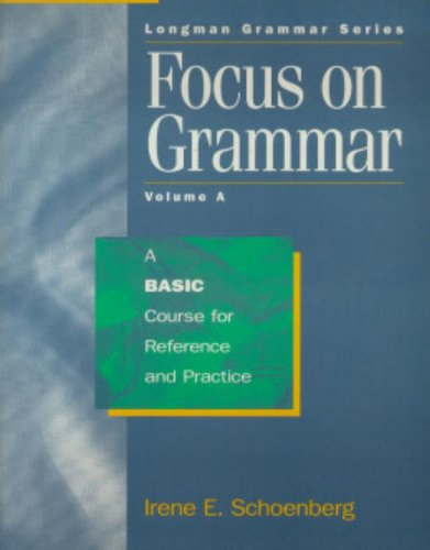 Focus on Grammar : A Basic Course for Reference and Practice: Irene E. Schoenberg