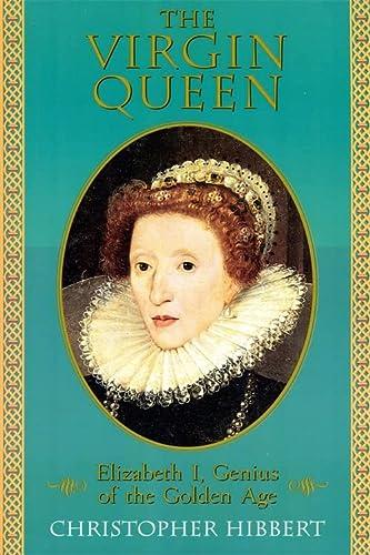 The Virgin Queen: Elizabeth I, Genius Of: Hibbert, Christopher