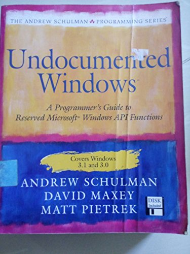 9780201608342: Undocumented Windows: Programmer's Guide to Reserved Microsoft Windows API Functions (The Andrew Schulman Programming Series/Book and Disk)