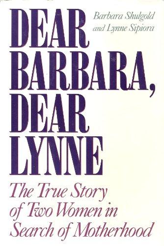 Dear Barbara, Dear Lynne: The True Story of Two Women in Search of Motherhood: Shugold, Barbara and...