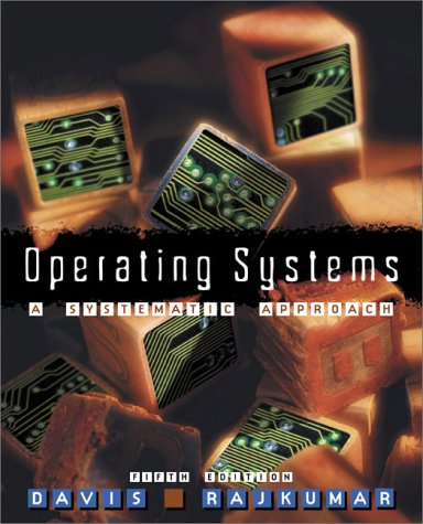 Operating Systems: A Systematic View (5th Edition): Davis, William S.; Rajkumar, T.M.
