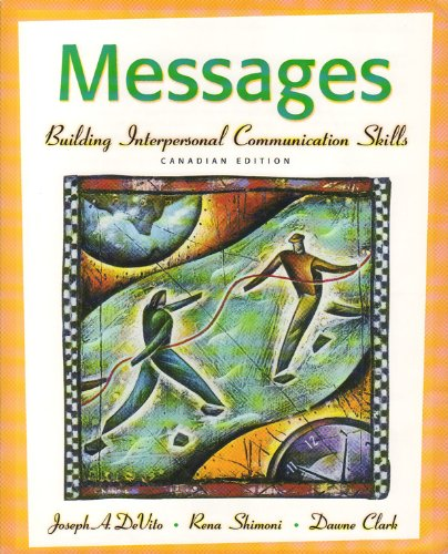 Messages: Building Interpersonal Communication Skills, Canadian Edition: Joseph A. DeVito,