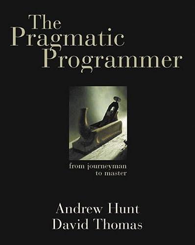 The Pragmatic Programmer: From Journeyman to Master (9780201616224) by Hunt, Andrew; Thomas, David