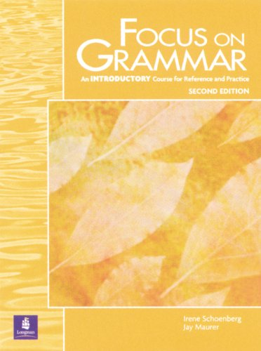 Focus on Grammar: An Introductory Course for: Irene E. Schoenberg,