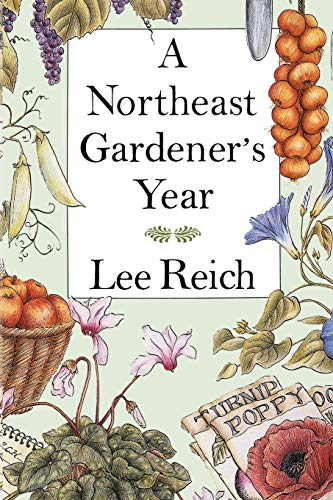 A Northeast Gardener's Year: Reich, Lee *Signed by author*