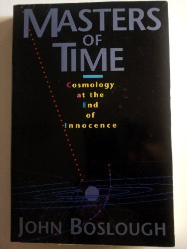 9780201622379: Masters Of Time: Cosmology At The End Of Innocence