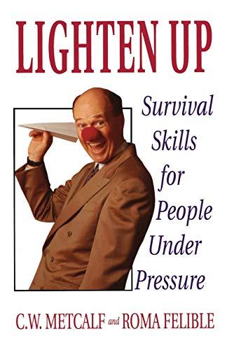 Lighten Up: Survival Skills for People Under: C. W. Metcalf,