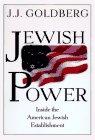 Jewish Power: Inside the American Jewish Establishment: Goldberg, J. J.