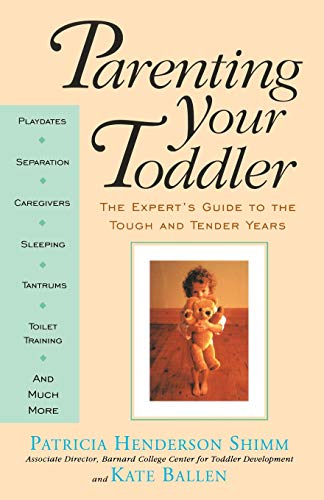 Parenting Your Toddler: The Expert's Guide To The Tough And Tender Years: Ballen, Kate; Shimm,...