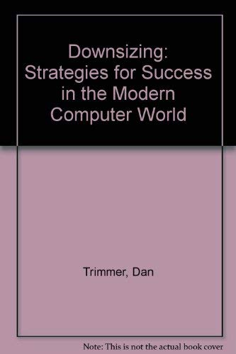 9780201624090: Downsizing: Strategies for Success in the Modern Computer World