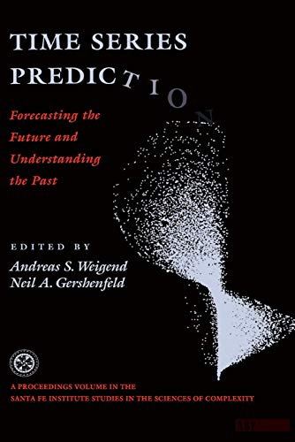 9780201626025: Time Series Prediction: Forecasting The Future And Understanding The Past (Santa Fe Institute Series)