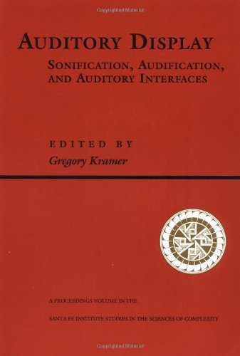 9780201626049: Auditory Display: Sonification, Audification, And Auditory Interfaces (Proceedings Volume 18, Santa Fe Institute Studies in the Sci)