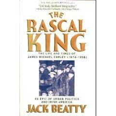 9780201626179: The Rascal King: The Life And Times Of James Michael Curley (1874-1958)