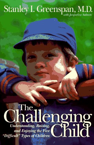 The Challenging Child: Understanding, Raising, And Enjoying: Stanley I. Greenspan,
