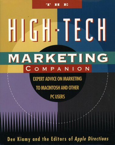 The High-Tech Marketing Companion: Expert Advice on Marketing to Macintosh and Other PC Users: ...