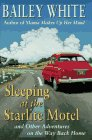 Sleeping at the Starlite Motel: And Other Adventures on the Way Back Home (SIGNED)