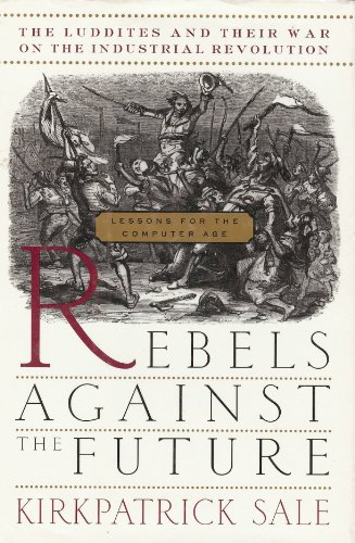 Rebels Against The Future The Luddites And Their War On The Industrial Revolution Lessons For The...