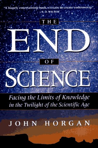 The End of Science. Facing the Limits of Knowledge in the Twilight of the Scientific Age.: HORGAN, ...