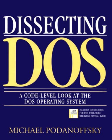 Dissecting DOS: A Code-Level Look at the DOS Operating System: Michael Podanoffsky