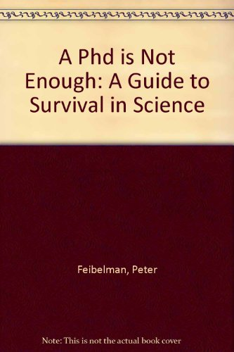9780201627176: A Ph.D. Is Not Enough: A Guide to Survival in Science