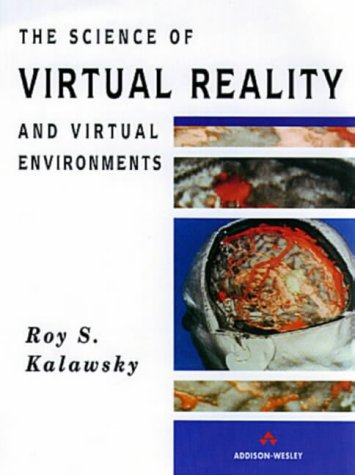 9780201631715: The Science of Virtual Reality and Virtual Environments: A Technical, Scientific and Engineering Reference on Virtual Environments