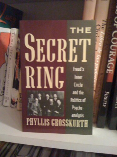 9780201632200: The Secret Ring: Freud's Inner Circle And The Politics Of Psychoanalysis