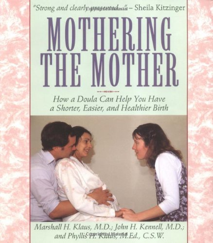 9780201632729: Mothering The Mother: How A Doula Can Help You Have A Shorter, Easier, And Healthier Birth