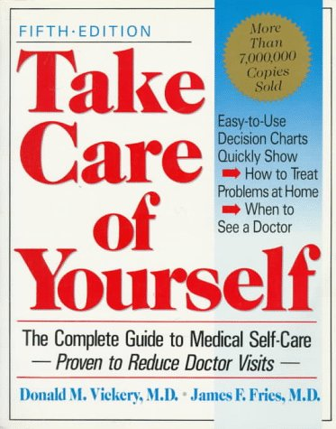 Take Care Of Yourself, 5th Edition: The Complete Guide To Medical Self- Care: Donald M. Vickery