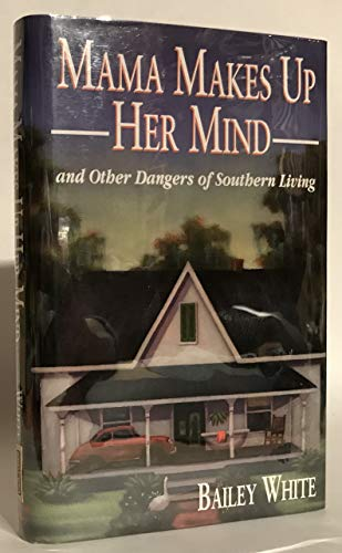 Mama Makes Up Her Mind and other Dangers of Southern Living: White, Bailey *Author SIGNED/INSCRIBED...