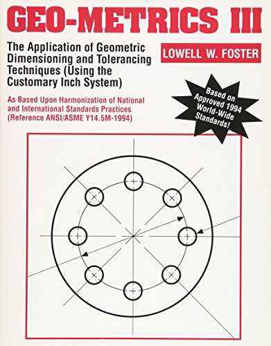 9780201633429: Geo-Metrics III: The Application of Geometric Dimensioning and Tolerancing Techniques (Using the Customary Inch Systems): The Application of Geometric ... Application of Geometric Tolerancing Vol 1
