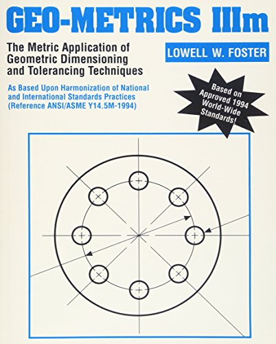 Geo-Metrics IIIm: The Metric Application of Geometric Dimensioning and Tolerancing Techniques (Vol 1) (0201633434) by Lowell W. Foster