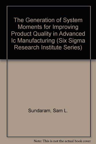 9780201634310: The Generation of System Moments for Improving Product Quality in Advanced Ic Manufacturing (Six Sigma Research Institute Series)