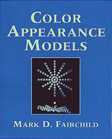 Color Appearance Models: Fairchild, Mark D.