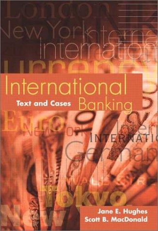 International Banking: Text and Cases (0201635356) by Jane Hughes; Scott MacDonald