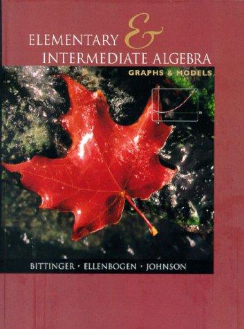 Elementary and Intermediate Algebra: Graphs and Models: Marvin L. Bittinger,