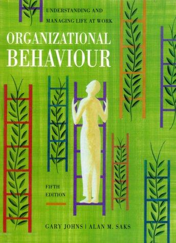Organizational Behaviour: Understanding and Managing Life at: Johns, Gary, Saks,