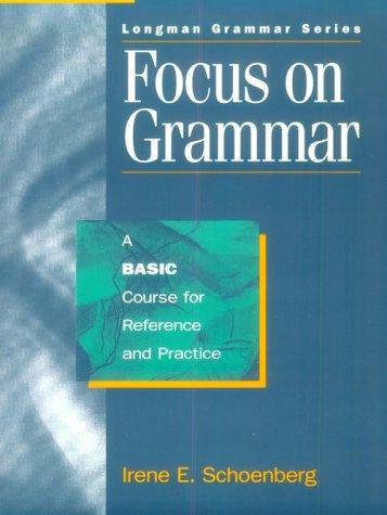 Focus on Grammar: A Basic Course for: Irene E. Schoenberg