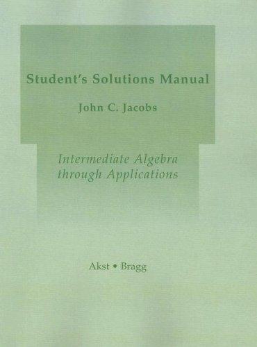 Intermediate Algebra Through Applications : Student Solutions: Sadie Bragg; Geoffrey