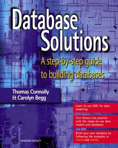 Database Solutions: A step-by-step guide to building databases: Thomas Connolly, Carolyn Begg