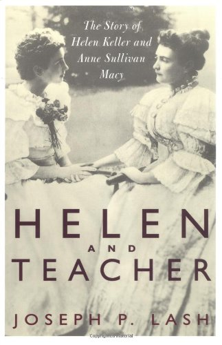 Helen And Teacher: The Story Of Helen Keller And Anne Sullivan Macy (Radcliffe Biography Series): ...