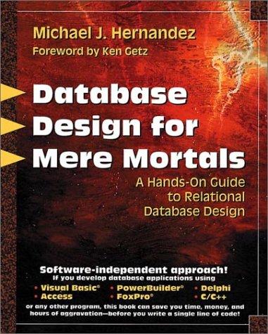 Database Design for Mere Mortals: A Hands-On: Michael J. Hernandez