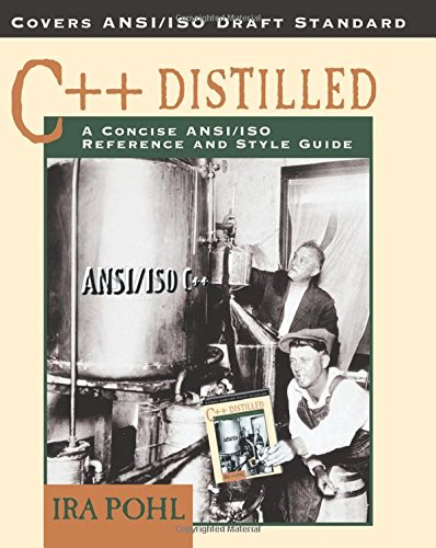 9780201695878: C++ Distilled: A Concise ANSI/ISO Reference and Style Guide