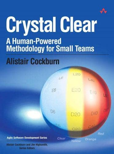9780201699470: Crystal Clear: A Human-Powered Methodology for Small Teams: A Human-Powered Methodology for Small Teams (Agile Software Development Series)
