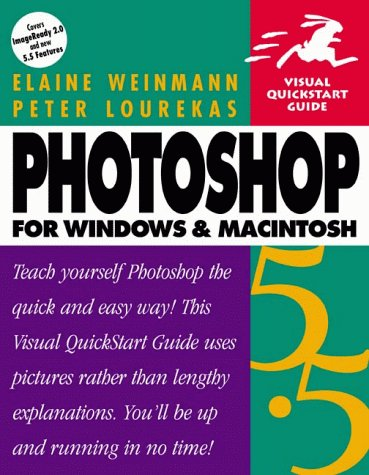 Photoshop 5.5 for Windows and Macintosh (Visual QuickStart Guides) (0201699575) by Elaine Weinmann; Peter Lourekas