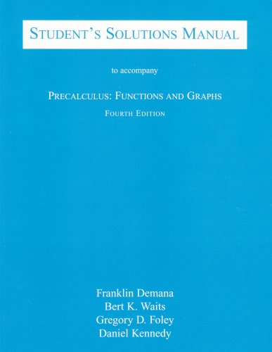 Student's Solutions Manual to Accompany Precalculus: Functions and Graphs (Fourth Edition) (9780201699753) by [???]