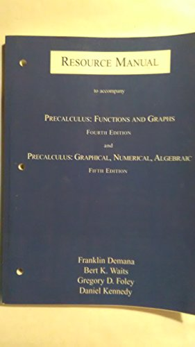 Resource Manual (to accompany Precalculus: Functions and: Franklin Demana, Bert