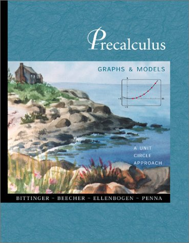 Precalculus: Graphs and Models, A Unit Circle Approach with Graphing Calculator Manual (0201704021) by Marvin L. Bittinger; Judith A. Beecher; David J. Ellenbogen; Judith A. Penna; Bittinger; Penna; Ellenbogen; Beecher