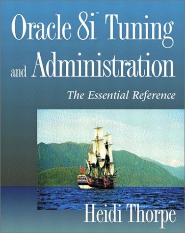 Oracle8i Tuning and Administration: The Essential Reference: Heidi Thorpe